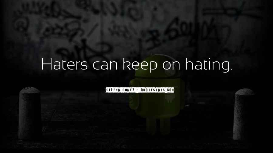 Quotes About Haters Hating On You #208704