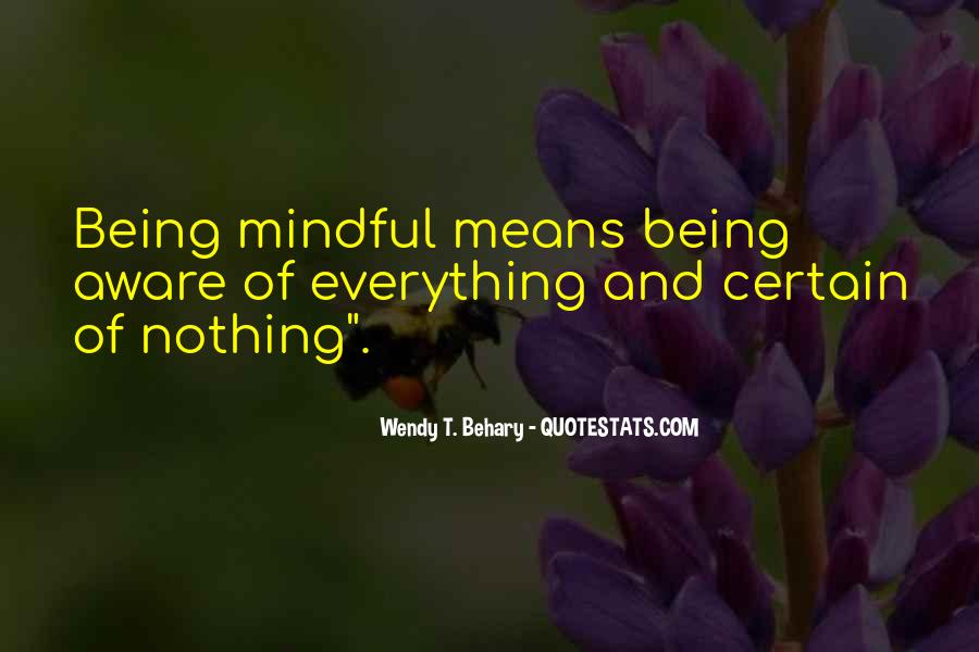 Quotes About Being Mindful #247555