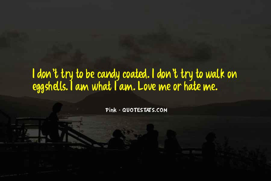 Quotes About Love Me Or Hate Me #1125043