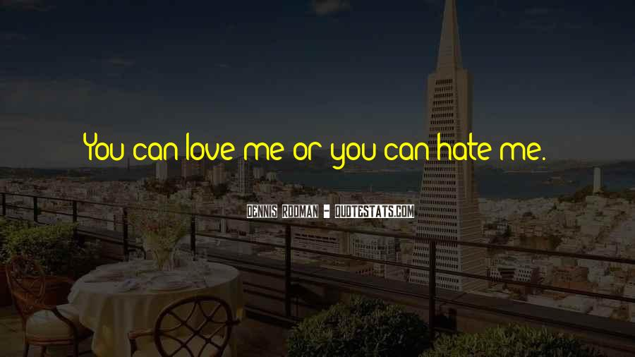 Quotes About Love Me Or Hate Me #1600541