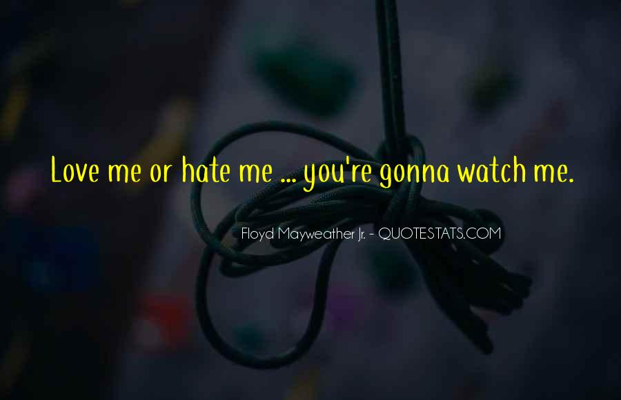 Quotes About Love Me Or Hate Me #1794499