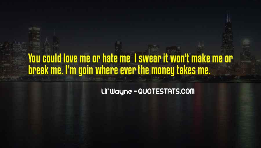 Quotes About Love Me Or Hate Me #45095