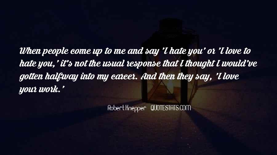 Quotes About Love Me Or Hate Me #485938