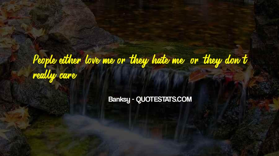 Quotes About Love Me Or Hate Me #571939