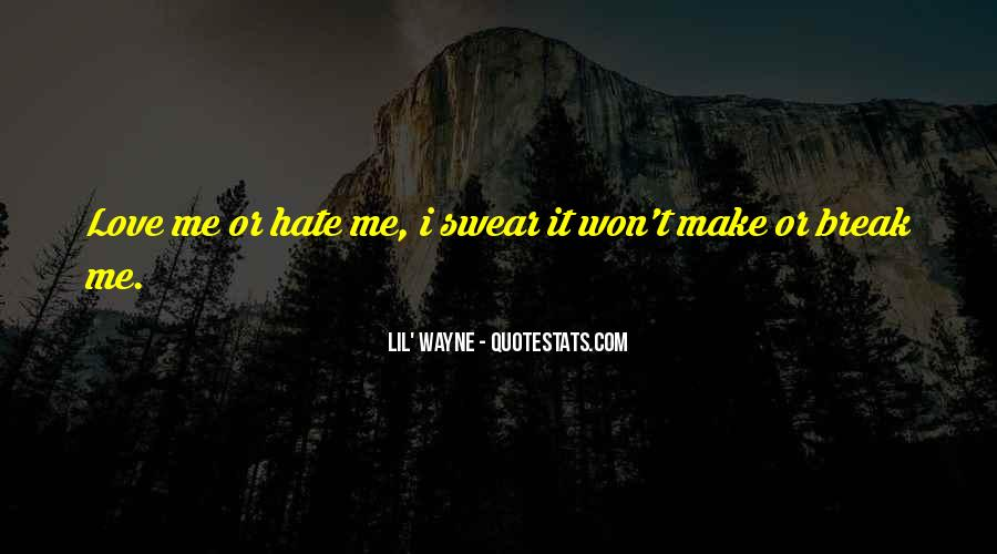 Quotes About Love Me Or Hate Me #662559