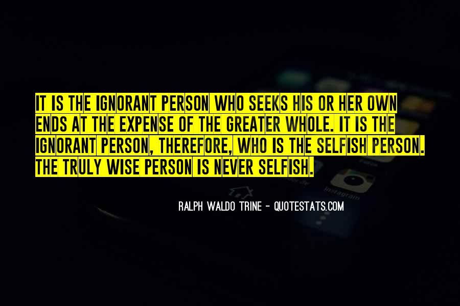 Quotes About A Person Who Is Selfish #242390