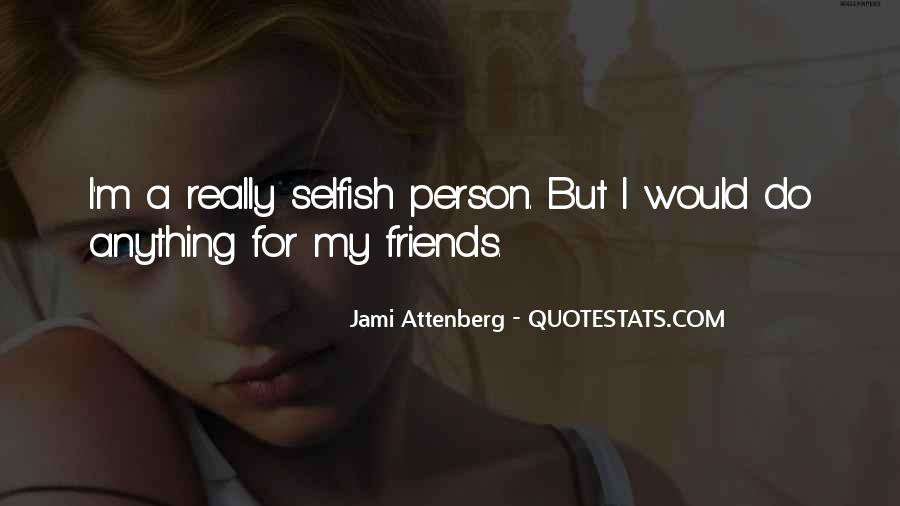 Quotes About A Person Who Is Selfish #289827
