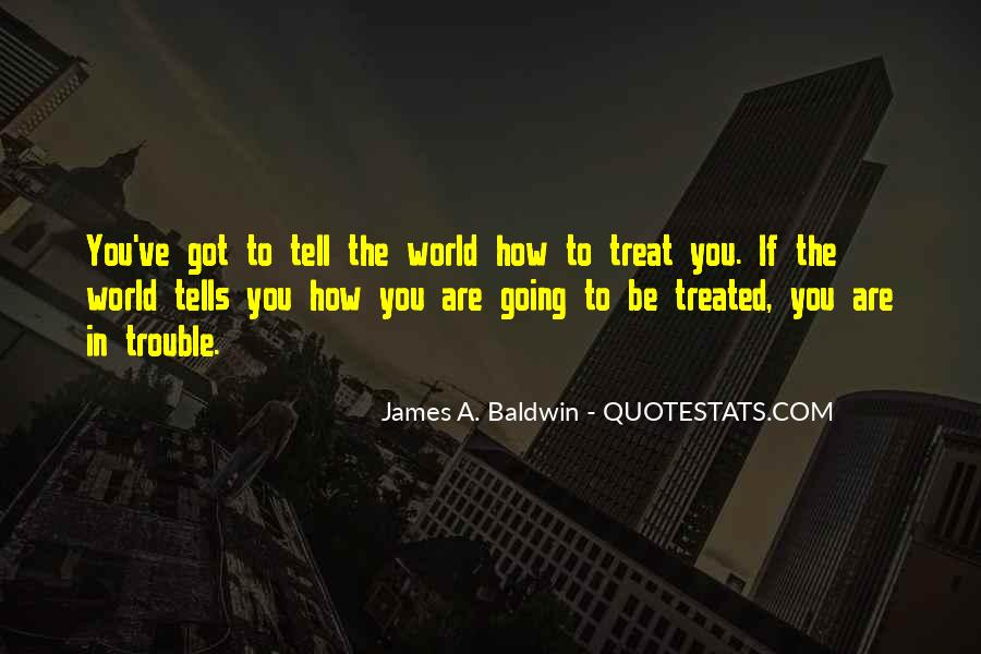 Quotes About How You Are Treated #678036