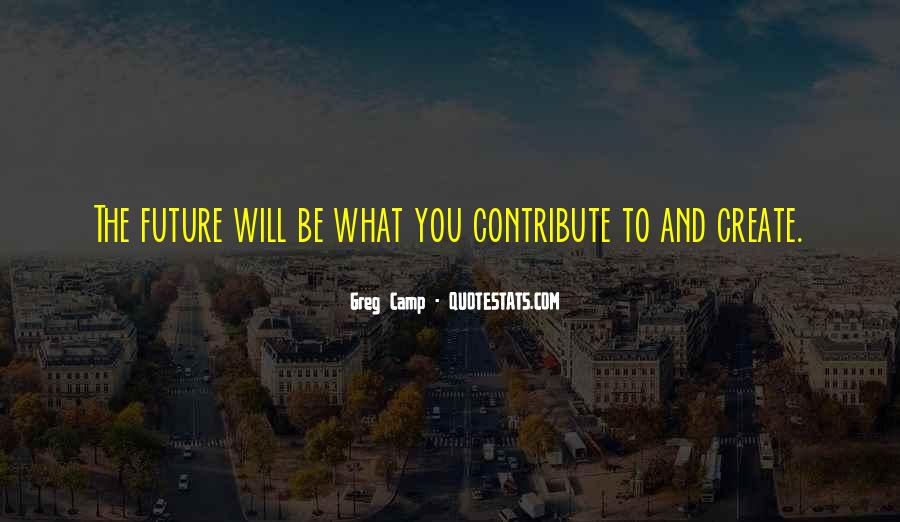 Quotes About What Will Be Will Be #25856