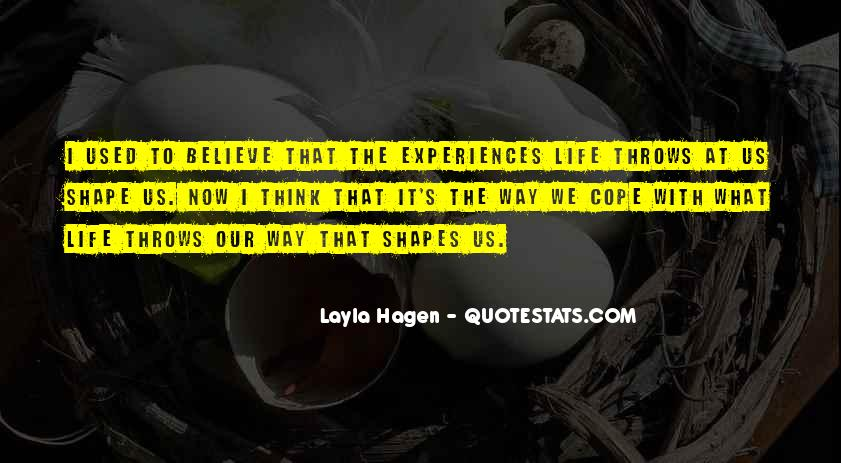 Quotes About Life Experiences Shape Who You Are #1391870