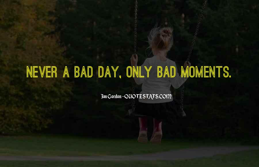 Quotes About Bad Moments #487519