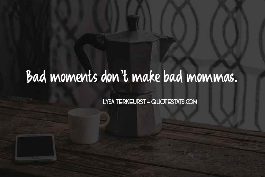 Quotes About Bad Moments #886312