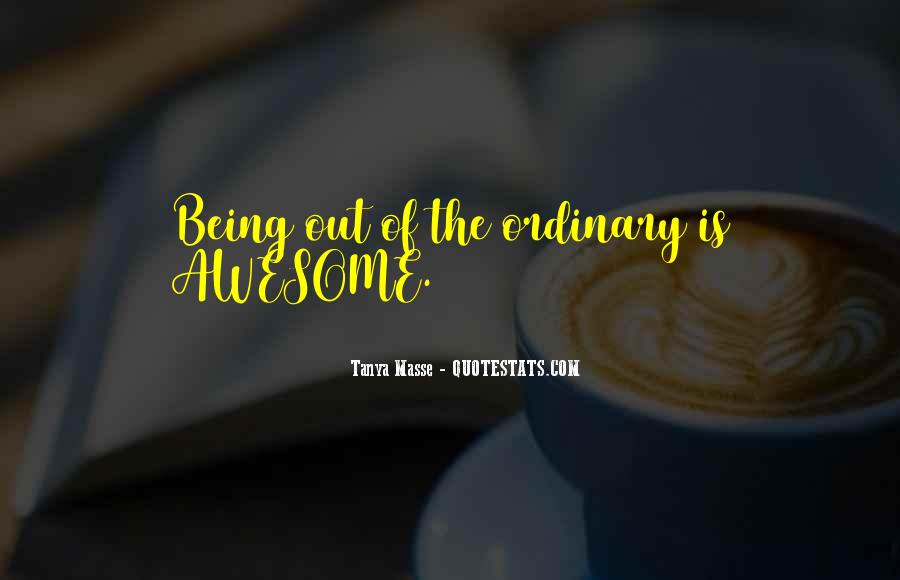 Quotes About Out Of The Ordinary #187343