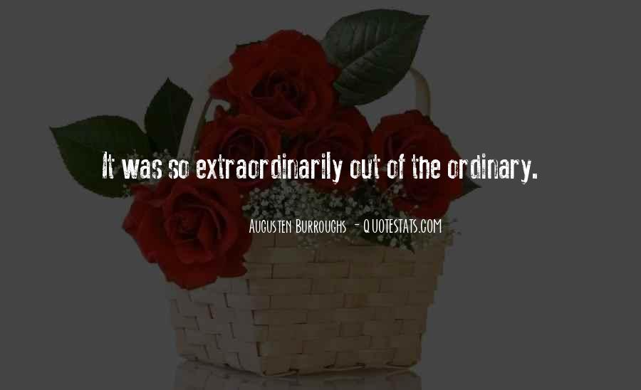Quotes About Out Of The Ordinary #297462