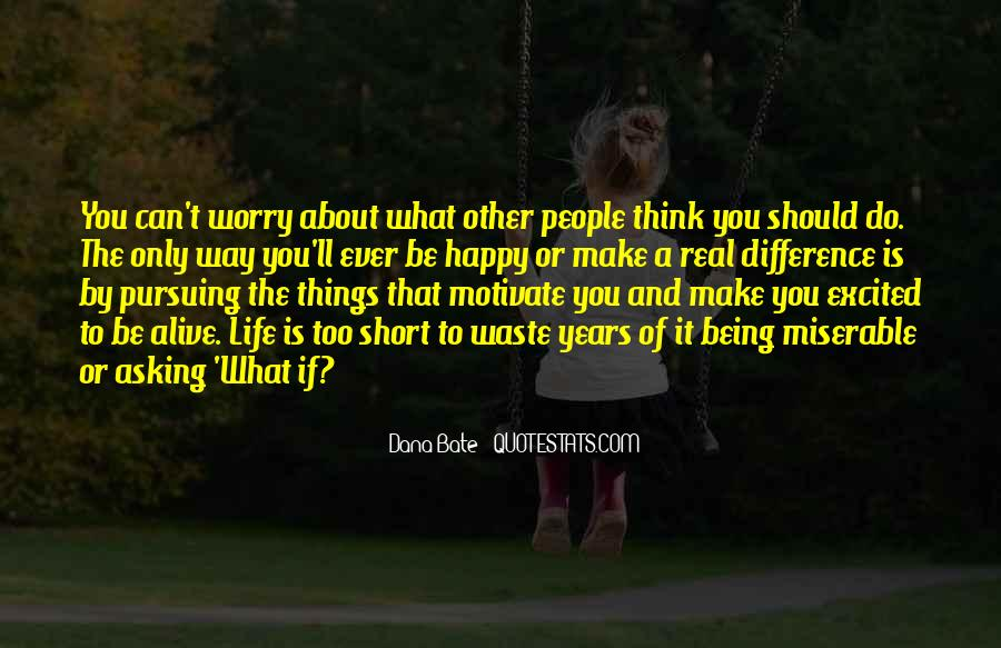 Quotes About How Short Life Is And Being Happy #1271222