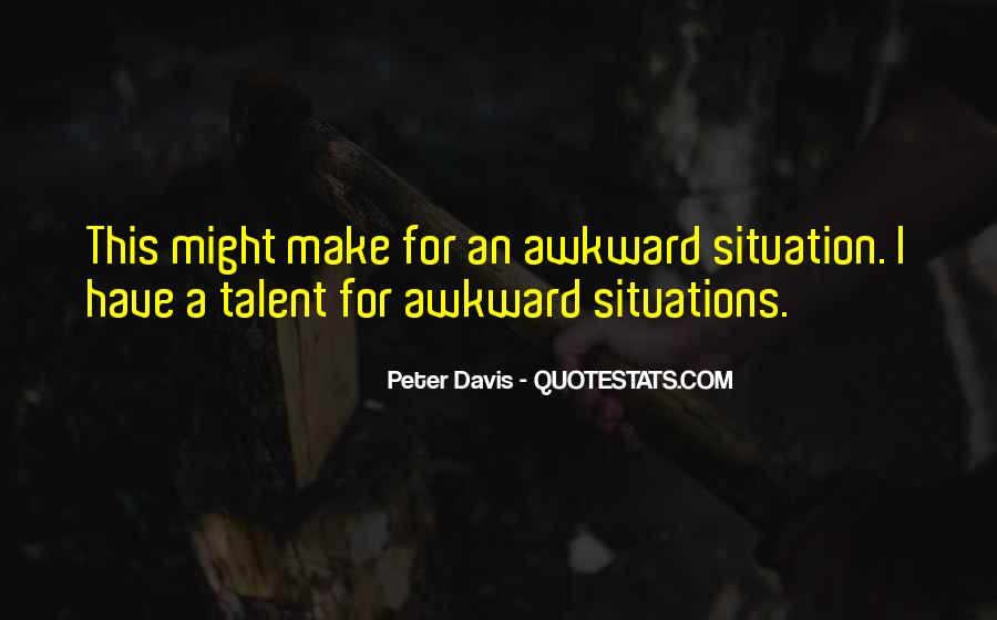 Quotes About Awkward Situations #1709172
