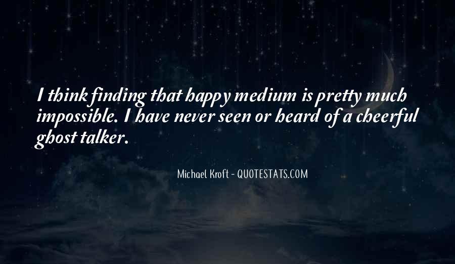 Quotes About Happy Medium #216265