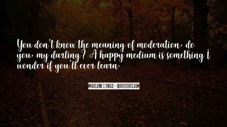 Quotes About Happy Medium #287603