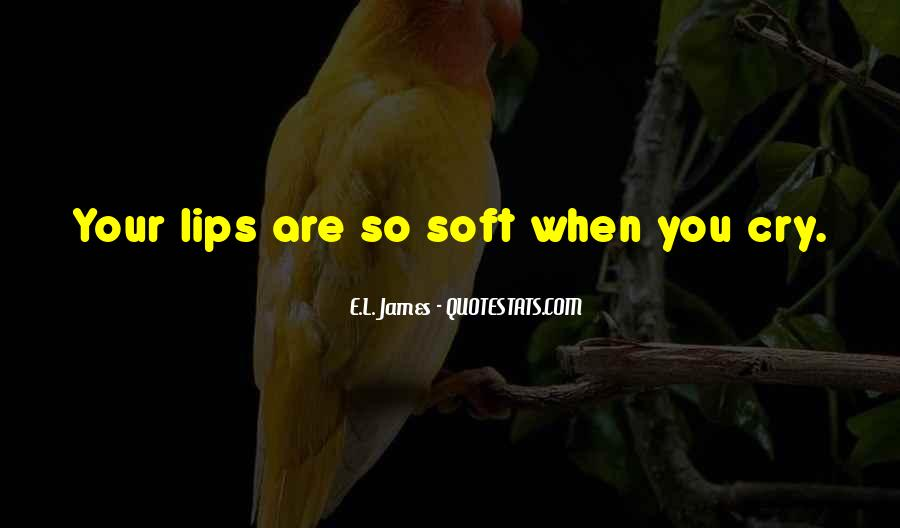 Quotes About Soft Lips #873128