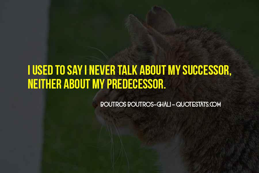 Quotes About Predecessor #1330362