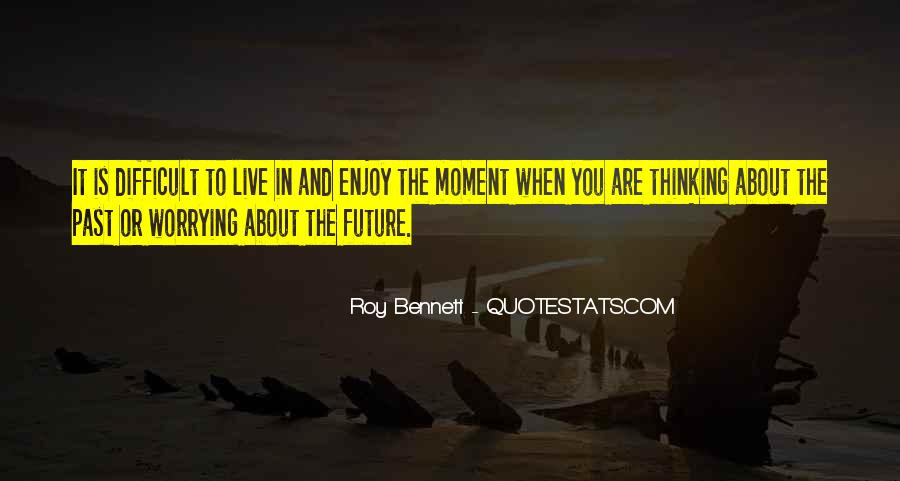 Quotes About Living Life To It's Fullest #329194