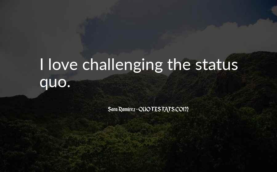 Quotes About Challenging Status Quo #759736