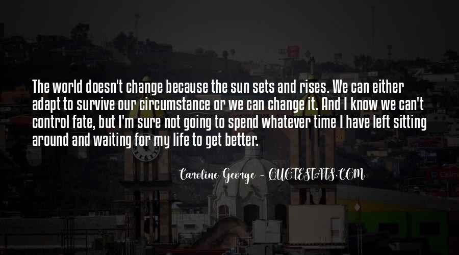 Quotes About Life And Change For The Better #1087749