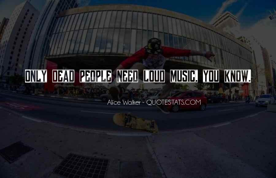 Quotes About Loud Music #1009798
