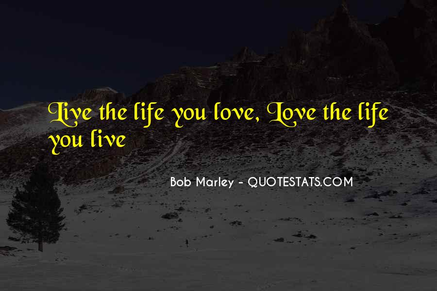 Quotes About Love The Life You Live #565466