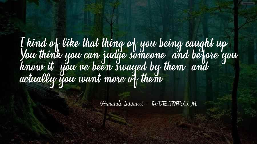 Quotes About Thinking You Like Someone #1625377