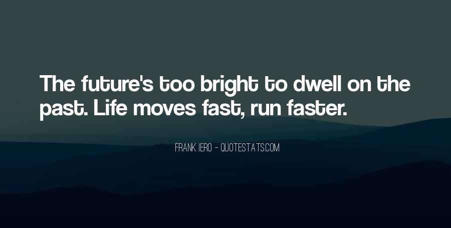 Quotes About Moving Too Fast In Life #662895