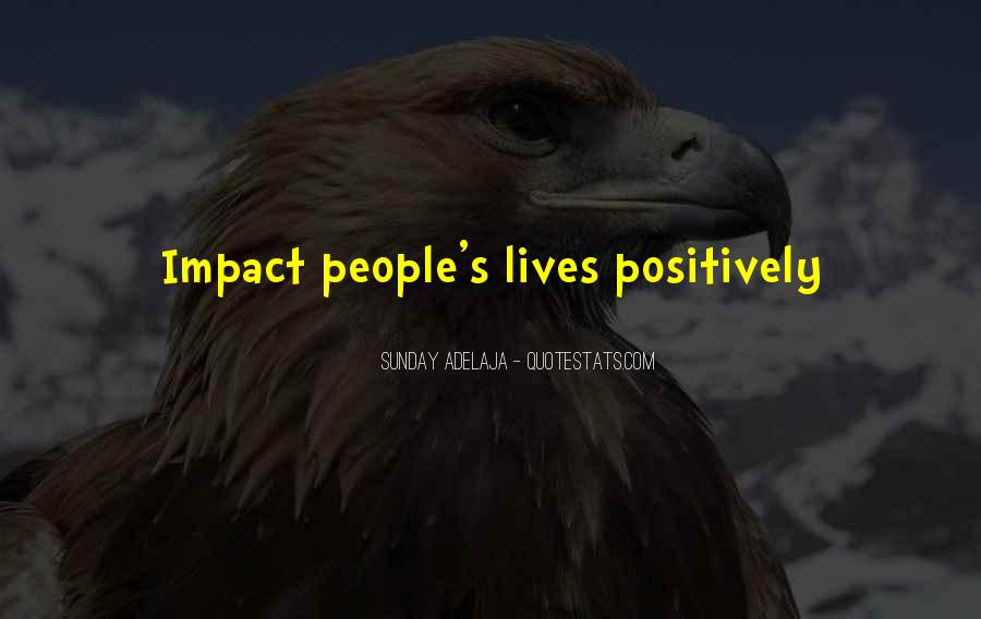 Quotes About Positive Impact On Others #330341