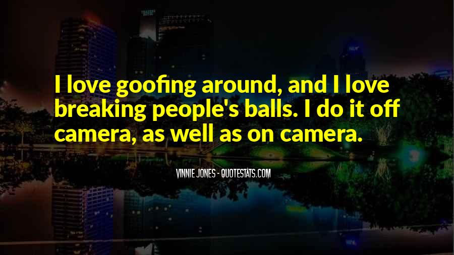 Quotes About Goofing Around #716262