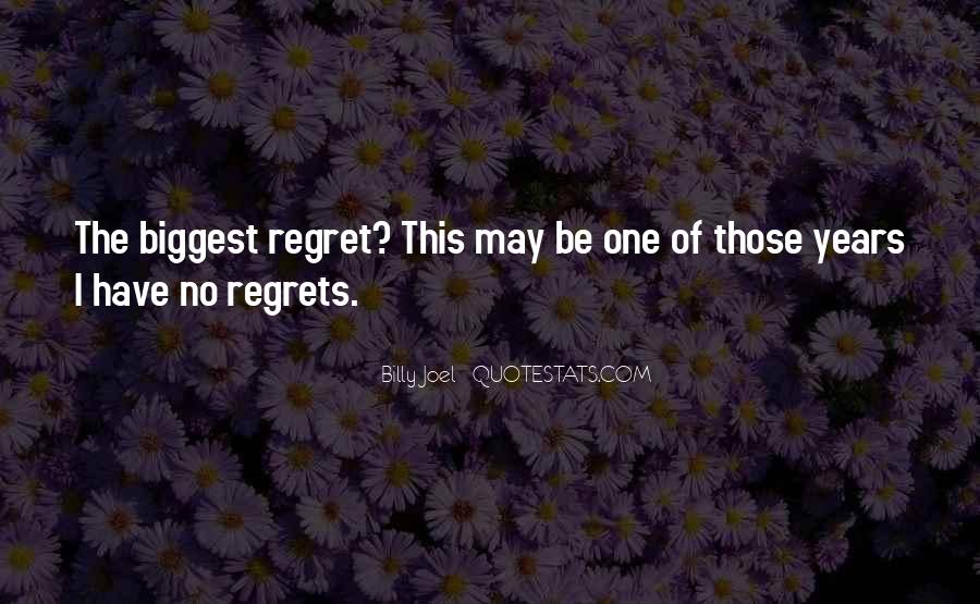 Quotes About Biggest Regrets #1243794