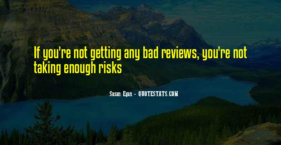 Quotes About Bad Risk Taking #306572