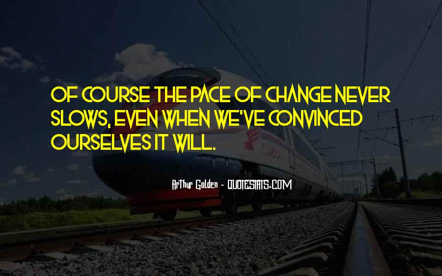 Quotes About Pace Of Change #1116205