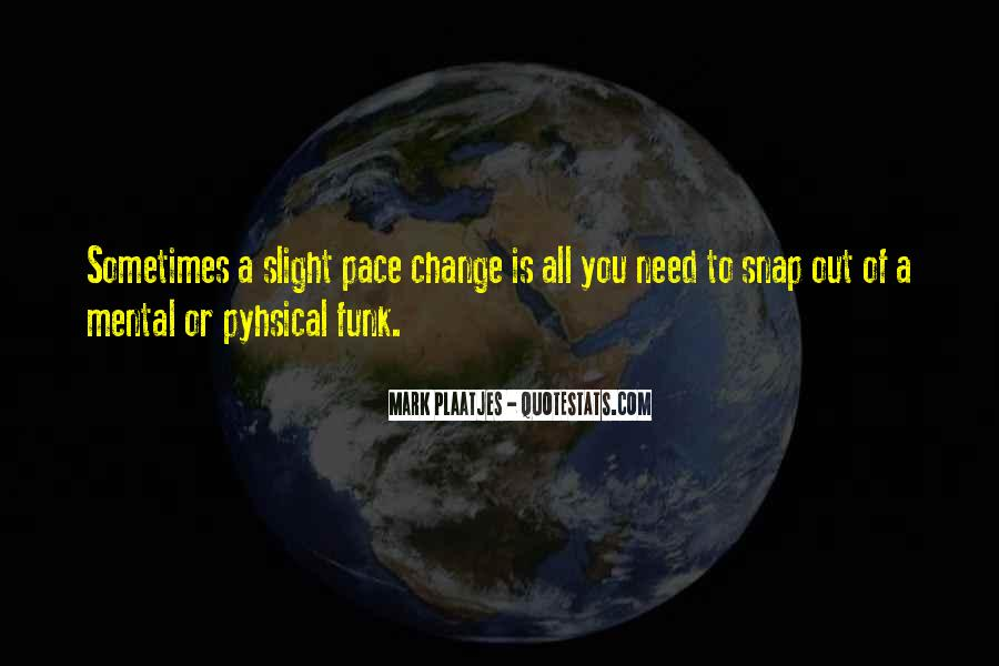 Quotes About Pace Of Change #797479