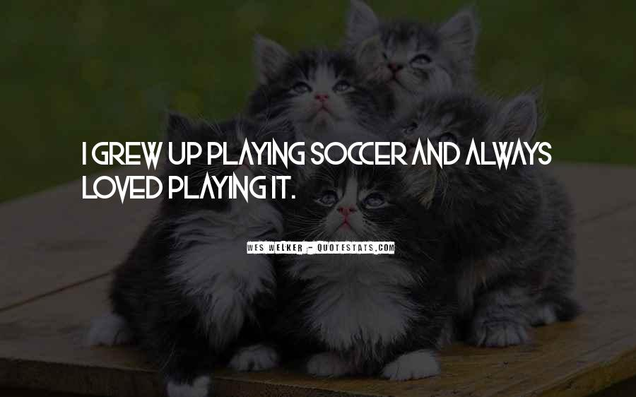 Quotes About Playing Soccer #1462311