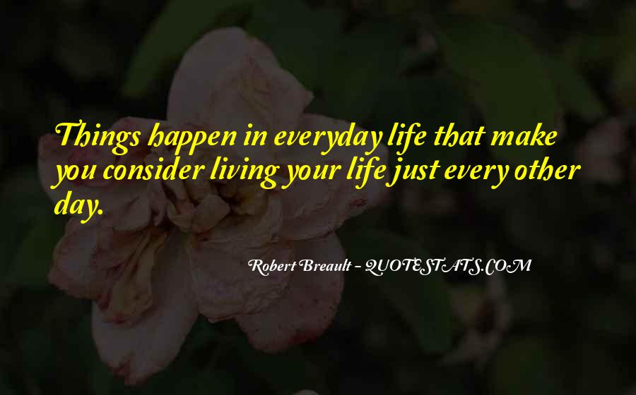 Quotes About Living Life Everyday #1611506