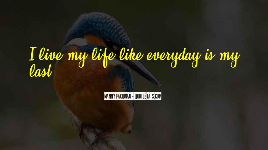 Quotes About Living Life Everyday #1733150