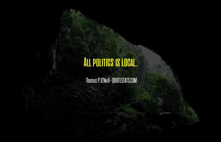 Quotes About Local Politics #526095
