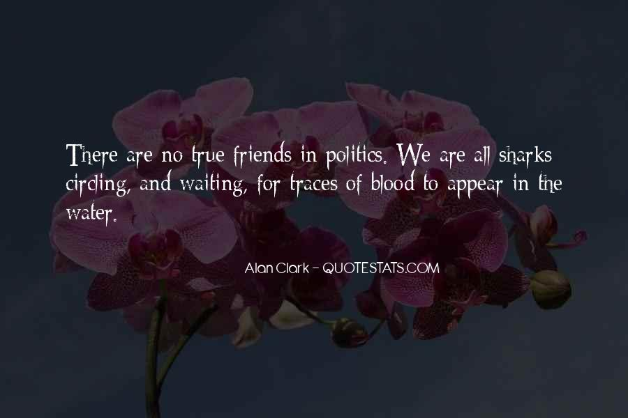 Quotes About Politics And Friends #1233294