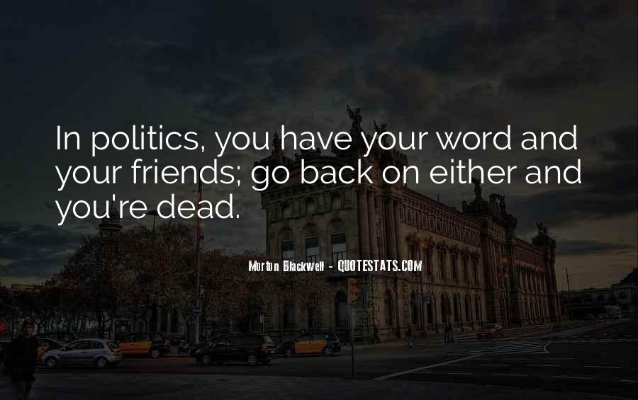 Quotes About Politics And Friends #402452
