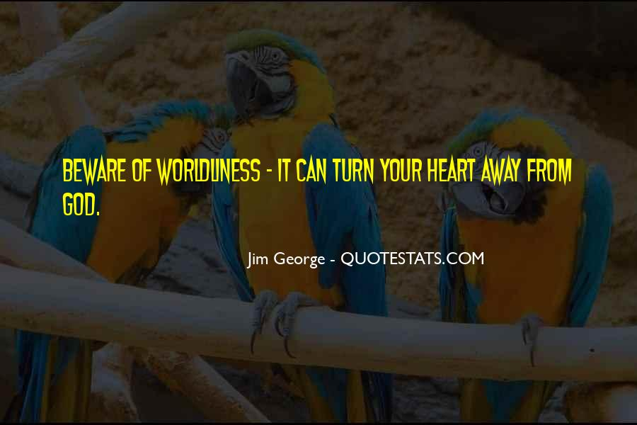 Quotes About Worldliness #937756