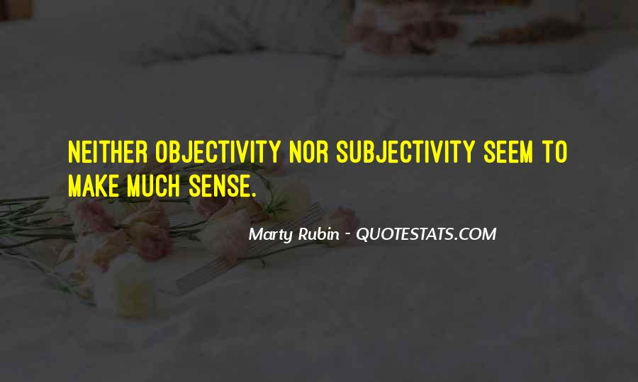 Quotes About Subjectivity And Objectivity #162705