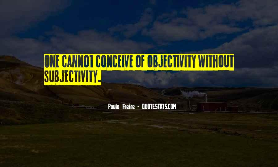 Quotes About Subjectivity And Objectivity #1669029