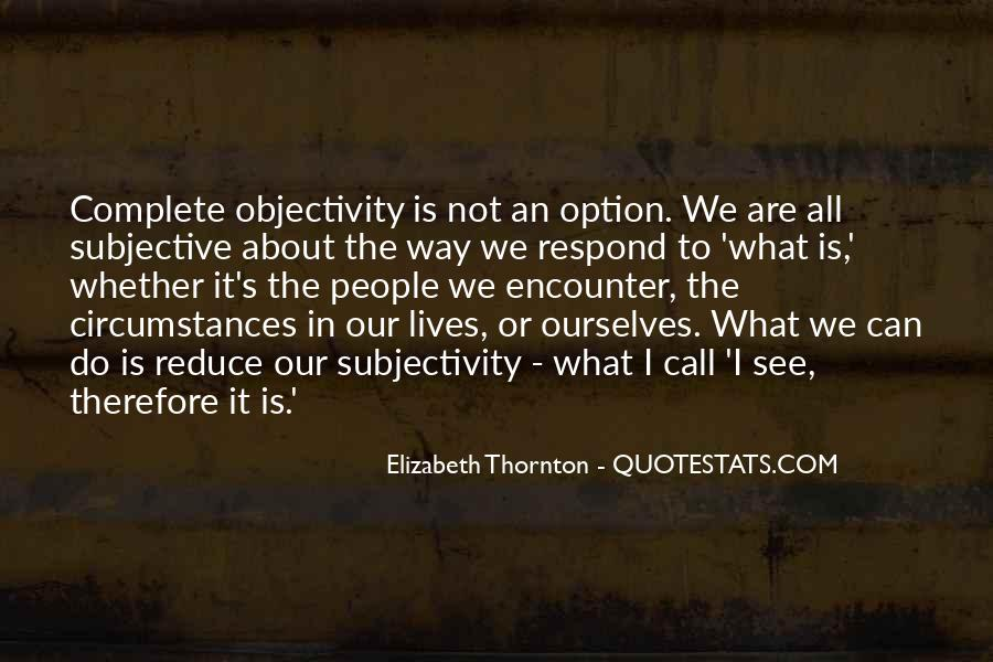 Quotes About Subjectivity And Objectivity #1680512