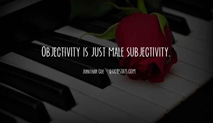 Quotes About Subjectivity And Objectivity #1695962