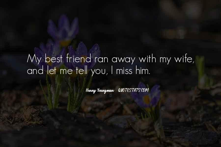 Quotes About Friend That You Miss #590449
