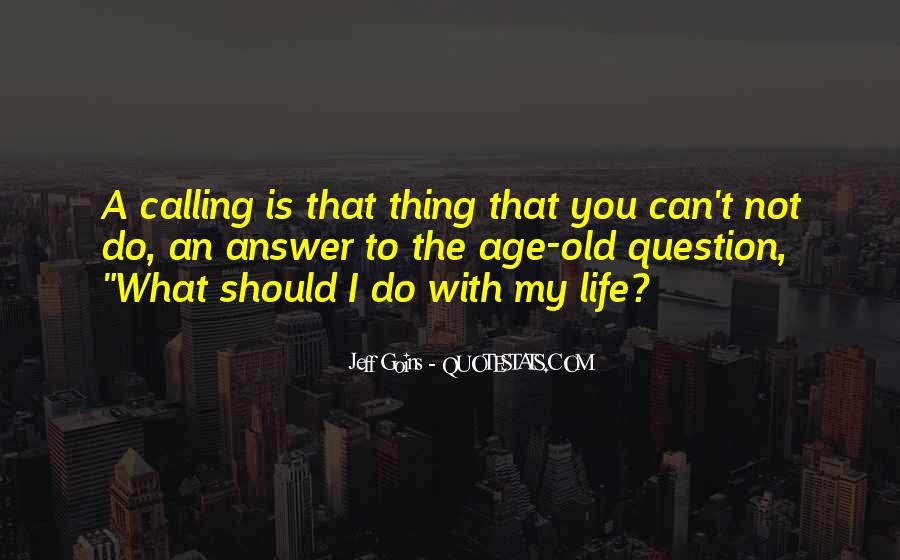 Quotes About One's Calling In Life #9471